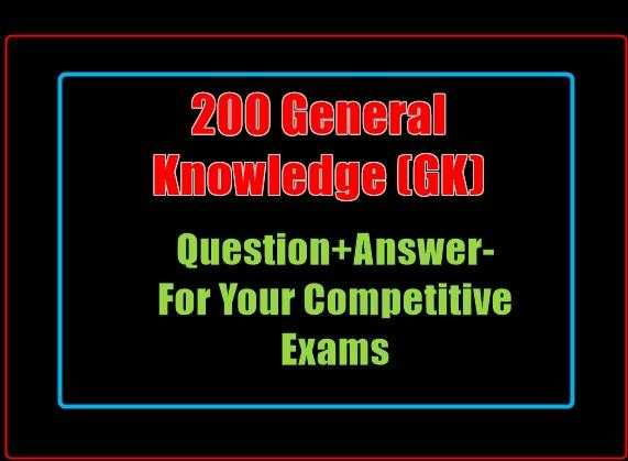200 General Knowledge (GK) For Competitive Exams