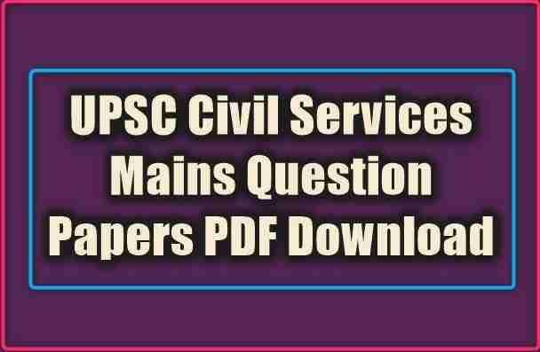UPSC Civil Services Mains Question Papers PDF Download